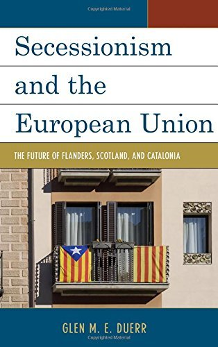 Secessionism and the European Union: The Future of Flanders, Scotland, and Catalonia by Glen M.E. Duerr (2015-10-30)