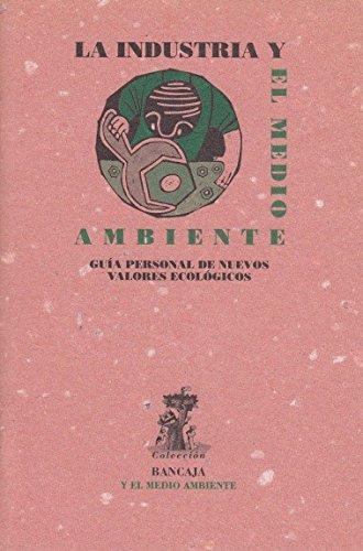 LA INDUSTRIA Y EL MEDIO AMBIENTE (Guía personal de nuevos valores ecológicos)