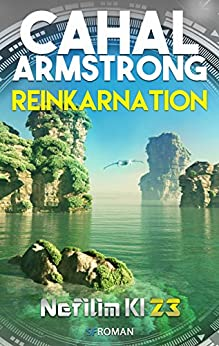 Reinkarnation: Nefilim KI 23 (German Edition) by [Armstrong, Cahal]