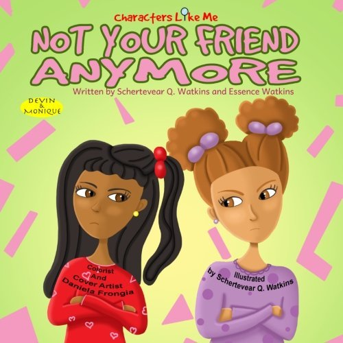 Characters Like Me- Not Your Friend Anymore: Devin And Monique (Characters Like Me: Devin And Monique) (Volume 1) by Schertevear Q. Watkins (2015-10-16)