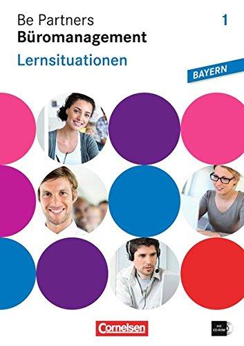 Be Partners - Büromanagement - Ausgabe Bayern: 1. Ausbildungsjahr: Lernfelder 1-6 - Lernsituationen: Arbeitsbuch mit CD-ROM