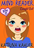#5: MIND READER - Book 13: Caught Out!: (Diary Book for Girls aged 9-12)