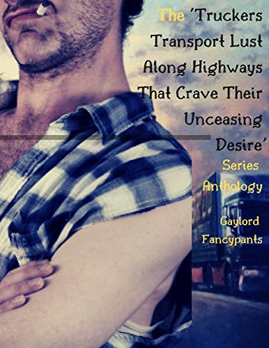 The 'Truckers Transport Lust Along Highways That Crave Their Unceasing Desire' Series Anthology - Nasty Pig