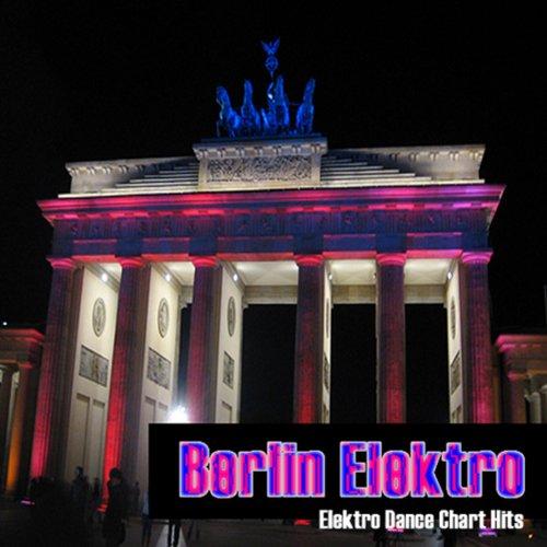 Berlin Elektro (Elektro Dance Chart Hits)
