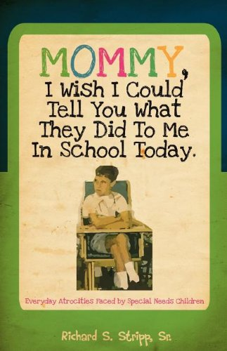 Mommy, I Wish I Could Tell You What They Did To Me In School Today