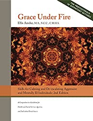 Grace Under Fire: Skills to Calm and De-escalate Aggressive & Mentally Ill Individuals (For Those in Social Services or Helping Professions (English Edition)