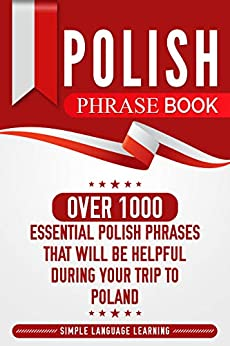 Polish Phrase Book: Over 1000 Essential Polish Phrases That Will Be Helpful During Your Trip to Poland (English Edition) van [Learning, Simple Language]