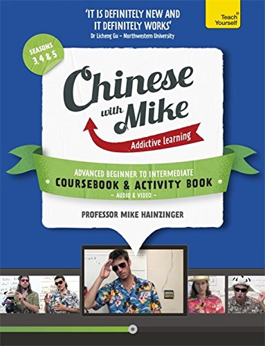 Learn Chinese with Mike Advanced Beginner to Intermediate Coursebook and Activity Book Pack Seasons 3, 4 & 5: Books, video and audio support (Teach Yourself)