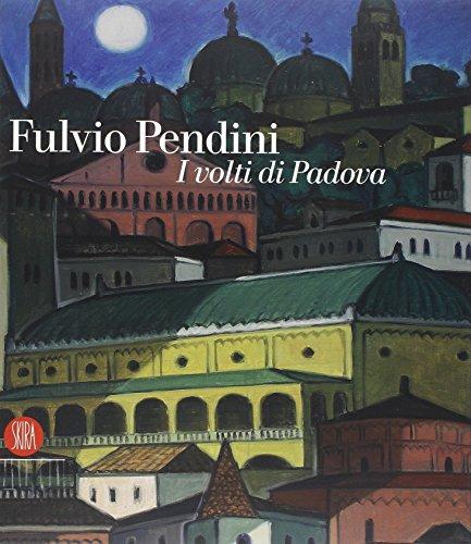 Fulvio Pendini. I volti di Padova. Ediz. illustrata