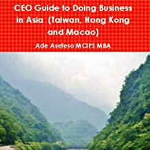 CEO Guide to Doing Business in Asia: Taiwan, Hong Kong and Macao