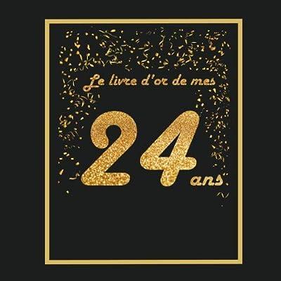 Le livre d'or de mes 24 ans: Thème black & or, livre à personnaliser pour anniversaire - 21x21cm 75 pages - pour fils, fille, neveu, nièce, soeur, frère, copain, copine