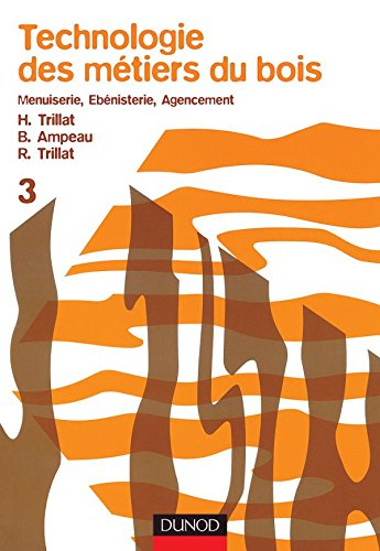 Technologie des métiers du bois - Menuiserie, ébénisterie, agencement - Tome 3 par Henri Trillat