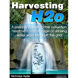 Harvesting H2o: A prepper's guide to the collection, treatment, and storage of drinking water while living off the grid. (English Edition)