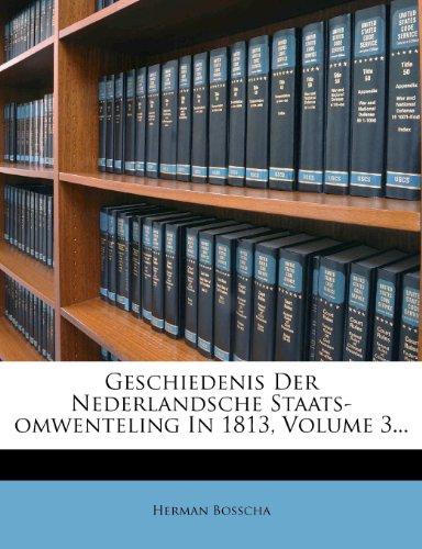 Geschiedenis Der Nederlandsche Staats-omwenteling In 1813, Volume 3...