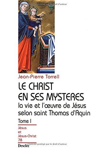 LA VIE ET L'OEUVRE DE JESUS SELON SAINT THOMAS D'AQUIN. Tome 1, Le Christ en ses mystères par Jean-Pierre Torrell