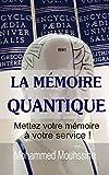 LA MEMOIRE QUANTIQUE: Mettez votre mémoire à votre service ! (French Edition)