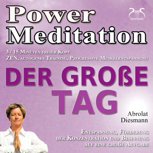 Tag Förderung (Power Meditation Der Große Tag - Entspannung, Förderung der Konzentration bei Prüfungsstress und Prüfungsangst)