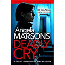 Deadly Cry: An absolutely gripping crime thriller packed with suspense (Detective Kim Stone Crime Thriller Book 13)