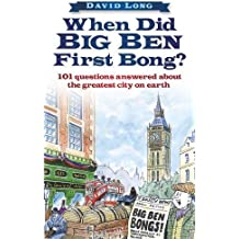 When Did Big Ben First Bong?: 101 Questions Answered About the Greatest City on Earth