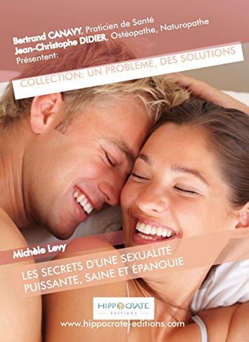 Les Secrets d'une Sexualité Puissante, Saine et Épanouie (Un Problème, Des Solutions)