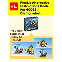 PlusL's Alternative Instruction For 60092,Diving robot: You can build the Diving robot out of your own bricks! (English Edition)