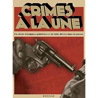 Crimes à la une : Un siècle d'énigmes policières et de faits divers dans la presse