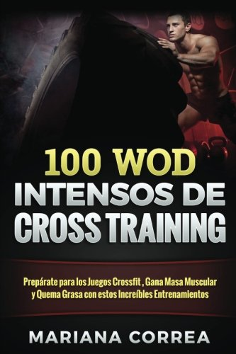 100-wod-intensos-de-cross-training-preparate-para-los-juegos-reebok-gana-masa-muscular-y-quema-grasa