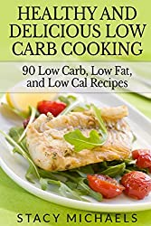Healthy and Delicious Low Carb Cooking: 90 Low Carb, Low Fat, and Low Cal Recipes