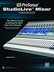 PreSonus StudioLive Mixer Handbook: The Official Guide to Getting the Most from Your Console