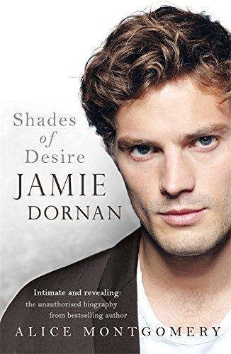 Portada del libro Jamie Dornan Shades Of Desire by Montgomery, Alice (2015) Hardcover
