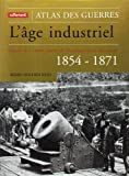 L'Âge industriel - Guerre de Crimée, guerre de Sécession, unité allemande : 1854-1871
