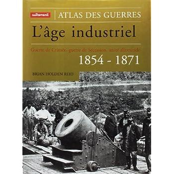 L'Âge industriel : Guerre de Crimée, guerre de Sécession, unité allemande : 1854-1871