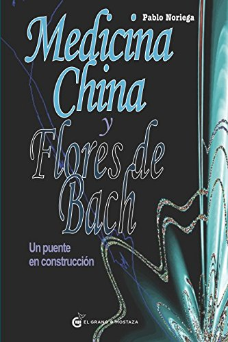 Medicina china y flores de Bach: Un puente en construcción (Terapias) por Pablo Noriega