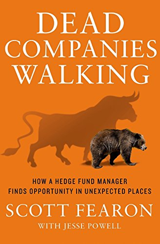 Dead Companies Walking: How a Hedge Fund Manager Finds Opportunity in Unexpected Places por Scott Fearon
