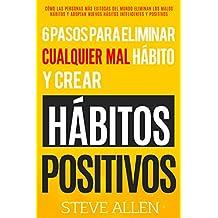 Superación personal: 6 pasos para eliminar cualquier mal hábito y crear hábitos positivos: Cómo eliminar los malos hábitos y adoptar nuevos hábitos inteligentes y mejorar la Autodisciplina