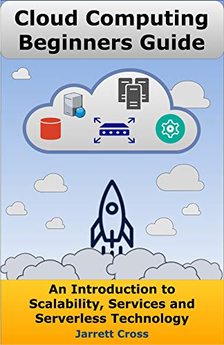 Cloud Computing Beginners Guide: An Introduction to Scalability, Services, and Serverless Technology (English Edition)