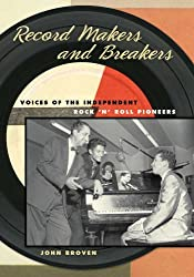 Record Makers and Breakers: Voices of the Independent Rock 'n' Roll Pioneers (Music in American Life) by John Broven (2010-01-13)