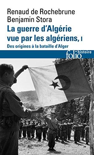 La guerre d'Algérie vue par les Algériens : Tome 1, Le temps des armes. Des origines à la bataille d'Alger par From Editions Gallimard