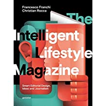 The Intelligent Lifestyle Magazine: Smart Editorial Design, Storytelling and Journalism by Francesco Franchi (2016-04-15)