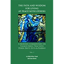 The Path and Wisdom for Living at Peace with Others, A Modern Commentary on Talmud Tractates Derek Eretz Zuta and Rabbah (A Modern Commentary on Talmud ... Derek Eretz Zuta Book 1) (English Edition)