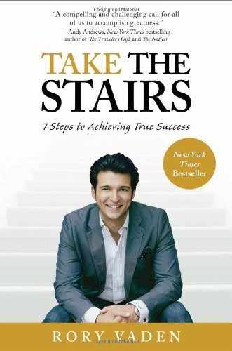 Take the Stairs: 7 Steps to Achieving True Success by Vaden, Rory (2012) Paperback