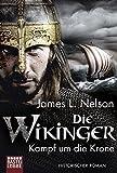 Die Wikinger - Kampf um die Krone: Historischer Roman (Nordmann-Saga, Band 1) - James L. Nelson