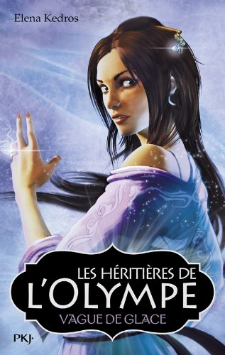 Les héritières de l'Olympe, Tome 3 : Vague de glace par Elena Kedros