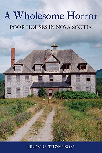 A Wholesome Horror: Poor Houses in Nova Scotia
