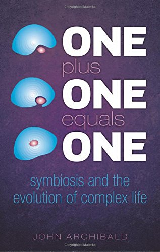 One Plus One Equals One: Symbiosis and the evolution of complex life por John Archibald