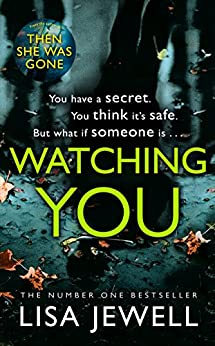 Watching You: Brilliant psychological crime from the author of THEN SHE WAS GONE by [Jewell, Lisa]