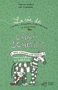 """Afficher """"La vie de l'unique, l'étonnante, la spectaculaire, la miraculeuse Lara Schmitt n° 2<br /> Dans l'attente d'un miracle"""""""