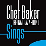 Chet Baker Sings (Original Jazz Sound)