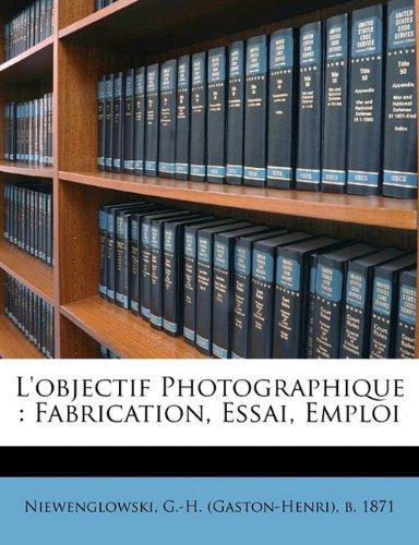 L'Objectif Photographique: Fabrication, Essai, Emplo