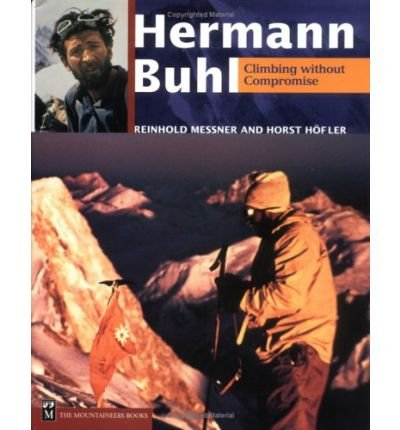 [(Hermann Buhl: Climbing Without Compromise )] [Author: Reinhold Messner] [Oct-2000]